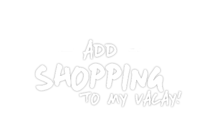 Add shopping to my vacay!