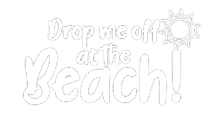 Drop me off at the beach!