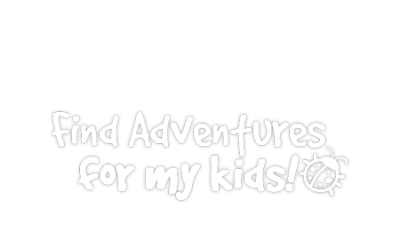 Find adventures for my kids!