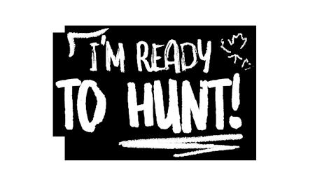 I'm ready to hunt!