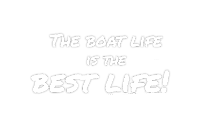 The boat life is the best life!